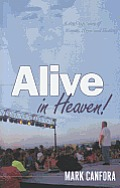 Alive in Heaven!: A Child Died, a Father Cried... and God Answered
