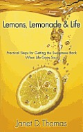 Lemons, Lemonade & Life: Practical Steps for Getting the Sweetness Back When Life Goes Sour