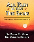 All Pain Is Not the Same; A Unique Perspective on Headaches, Tmj Disorders and Facial Pain Cover