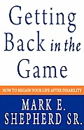Getting Back In The Game: How To Regain Your Life After Disability by Mark E. Shepherd Sr