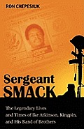 Sergeant Smack: The Legendary Lives and Times of Ike Atkinson, Kingpin, and His Band of Brothers