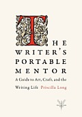 Writers Portable Mentor A Guide to Art Craft & the Writing Life