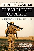 Violence of Peace Americas Wars in the Age of Obama