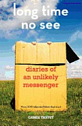 Long Time No See: Diaries of an Unlikely Messenger