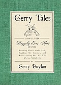 Gerry Tales: How I Lived Happily Ever After, Despite Stabbing Myself in the Back, Scalding My Cojones, and Really Pissing Off My Wi