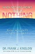 When Nothing Works Try Doing Nothing: How Learning to Let Go Will Get You Where You Want to Go