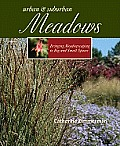 Urban and Suburban Meadows: Bringing Meadowscaping to Big and Small Spaces