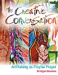 Creative Conversation Artmaking as Playful Prayer