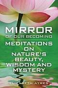 Mirror of Our Becoming: Meditations on Nature's Beauty, Wisdom and Mystery