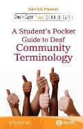 """Don't Just """"Sign.."""". Communicate!: A Student's Pocket Guide to Deaf Community Terminology"""