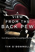 A View from the Back Pew: God, Religion & Our Personal Quest for Truth