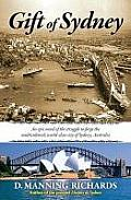 Gift of Sydney: An Epic Novel of the Struggle to Forge the Multicultural, World-Class City of Sydney, Australia