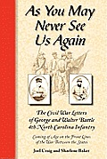 As You May Never See Us Again: The Civil War Letters Of George & Walter Battle, 4th North Carolina... by Sharlene Baker