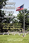 A Story Behind Every Stone, The Confederate Section Of Oakwood Cemetery, Raleigh, North Carolina by Iii Frank B. Powell
