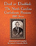 Dead Or Disabled: The North Carolina Confederate Pensions, 1885 Series by Laura C. Edwards