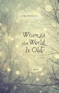When All the World Is Old: Poems