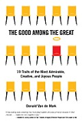 Good Among the Great 19 Traits of the Most Admirable Creative & Joyous People