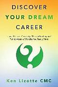 Discover Your Dream Career: Using Passion, Creativity, Thoughtleading and Fun to Attain a Worklife You Really Want
