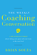 The Weekly Coaching Conversation: A Business Fable about Taking Your Game and Your Team to the Next Level Cover