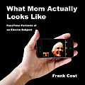 What Mom Actually Looks Like: Facetime Portraits of an Elusive Subject