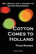 Cotton Comes to Holland: Sex, Drugs, and a Journey to Sacred Mushrooms