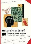 Nature-Nurture? No: Moving the Sciences of Variation and Heredity Beyond the Gaps