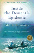 Inside the Dementia Epidemic A Daughters Memoir