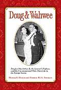 Doug & Wahwee: Douglas MacArthur II, the General's Nephew, and His Unconventional Wife: Their Life in the Foreign Service