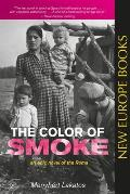 The Color of Smoke: An Epic Novel of the Roma
