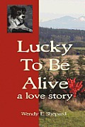 Lucky to Be Alive: A Love Story