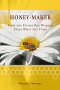Honey-Maker How the Honey Bee Worker Does What She Does