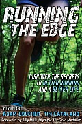 Running the Edge Discovering the Secrets to Better Running & a Better Life