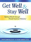 Get Well & Stay Well: Optimal Health Through Transformational Medicine