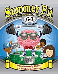 Summer Fit, Grade 6-7: Preparing Children Mentally, Physically and Socially for the Seventh Grade!