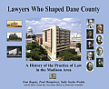 Lawyers Who Shaped Dane County: A History of the Practice of Law in the Madison Area