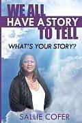 We All Have a Story to Tell: What Is Your Story?