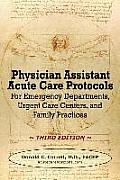 Physician Assistant Acute Care Protocols - Third Edition: For Emergency Departments, Urgent Care Centers, and Family Practices