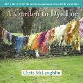 Garden to Dye For How to Use Plants from the Garden to Create Natural Colors for Fabrics & Fibers