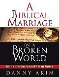 Biblical Marriage in a Broken World: Building a Relationship That Will Go the Distance (Leader Guide)