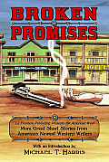 Broken Promises: La Frontera Publishing Presents the American West, More Great Short Stories from America S Newest Western Writers