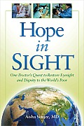 Hope in Sight: One Doctor's Quest to Restore Eyesight and Dignity to the World's Poor