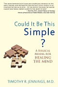 Could It Be This Simple?: A Biblical Model for Healing the Mind