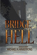 Bridge Over Hell by Michael A. Armstrong