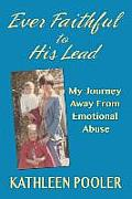 Ever Faithful to His Lead: My Journey Away from Emotional Abuse