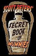 Scott Peters' Secret Book of Mummies: 101 Ancient Egypt Mummy Facts & Trivia