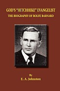 God's Hitchhike Evangelist: The Biography of Rolfe Barnard