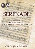 Serenade: A Memoir of Music and Love from Vienna and Prague to Los Angeles: 1927 to World War II to 2012