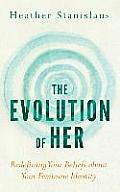 The Evolution of Her: Redefining Your Beliefs about Your Feminine Identity