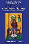 A Sociology of Pilgrimage: Embodiment, Identity, Transformation