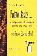 Potato Basics......a Potpourri of Recipes, How to and Spud Lore from Prince Edward Island